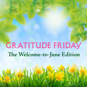 Grat Friday - Welcome to June