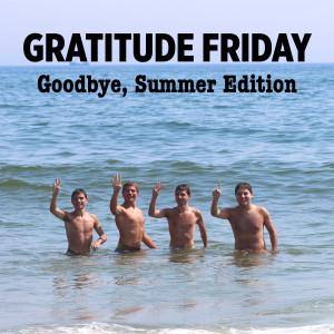 Grat Friday-Goodbye Summer Edition