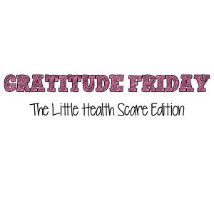 Grat Friday - Little Health Scare Edition