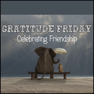 Grat Friday - Celebrating Friends Edition