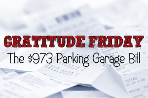 Grat Friday - The $973 Parking Garage Bill