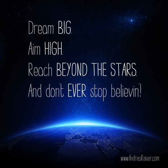 Dream Big Aim High Reach Beyond The Stars And Dont Ever Stop