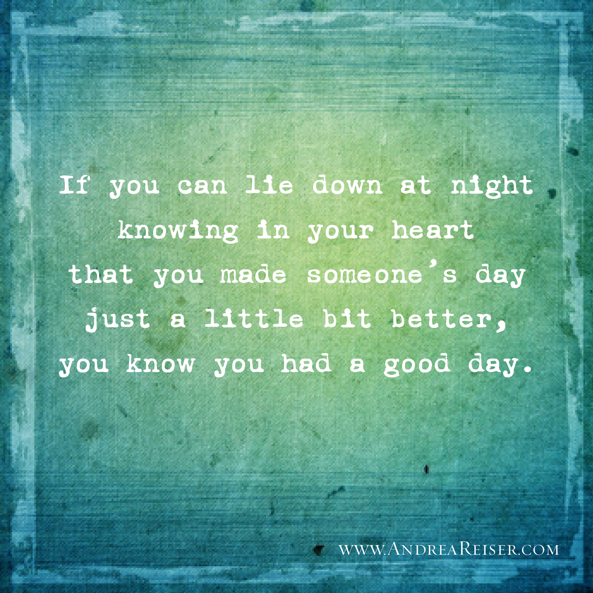 if you can lie down at night…you know you've had a good day - andrea