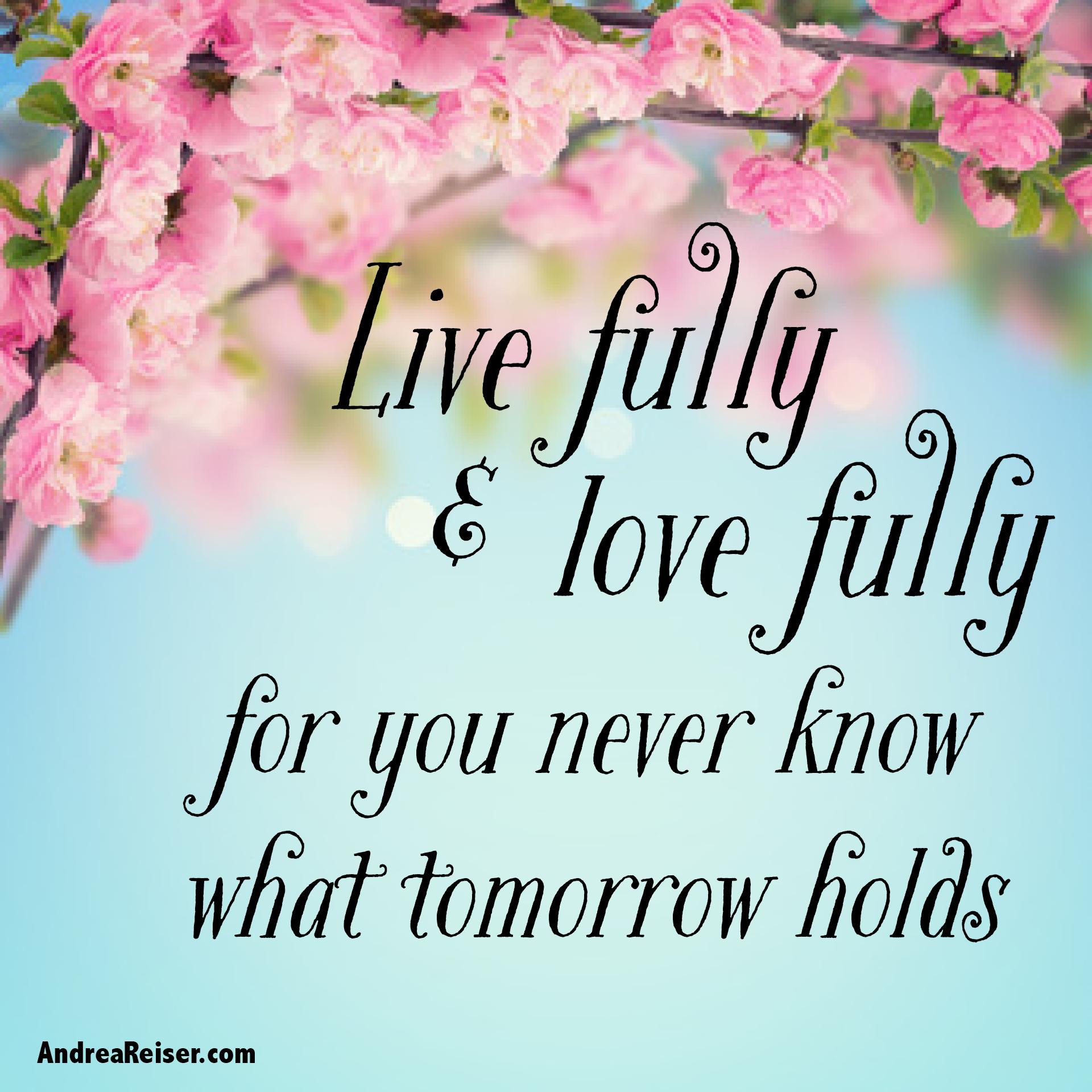 live fully  u0026 love fully