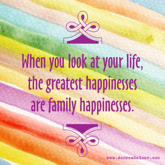 The Greatest Happinesses are Family Happinesses