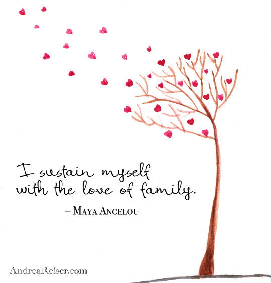 I sustain myself with the love of family - Maya Angelou