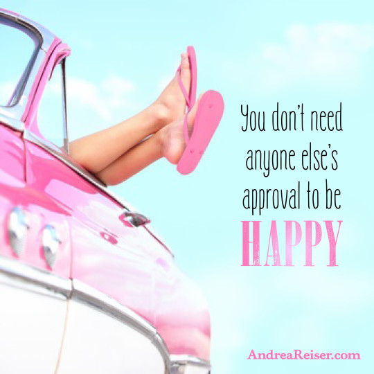 You don't need anyone else's approval to be HAPPY