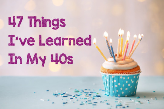 47 Things I've Learned in my 40s