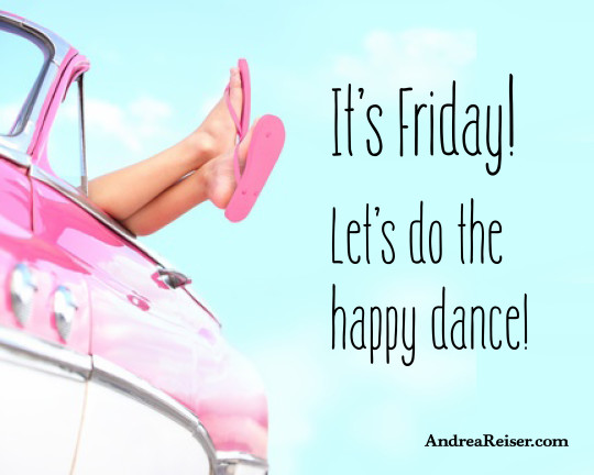 It's Friday! Let's do the happy dance!