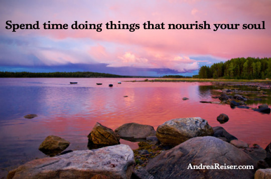 Spend time doing things that nourish your soul