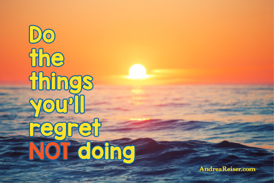 Do the things you'll regret NOT doing