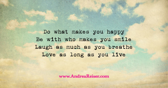 Do what makes you happy-Be with who makes you smile