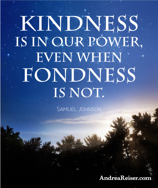 Kindness is in our power, even when fondness is not