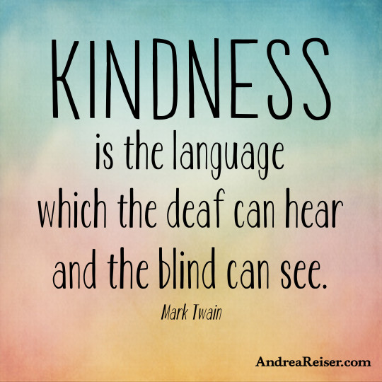 Kindness is the language the deaf can hear & blind can see