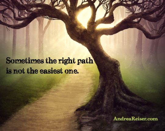 Sometimes The Right Path Is Not The Easiest One Andrea Reiser