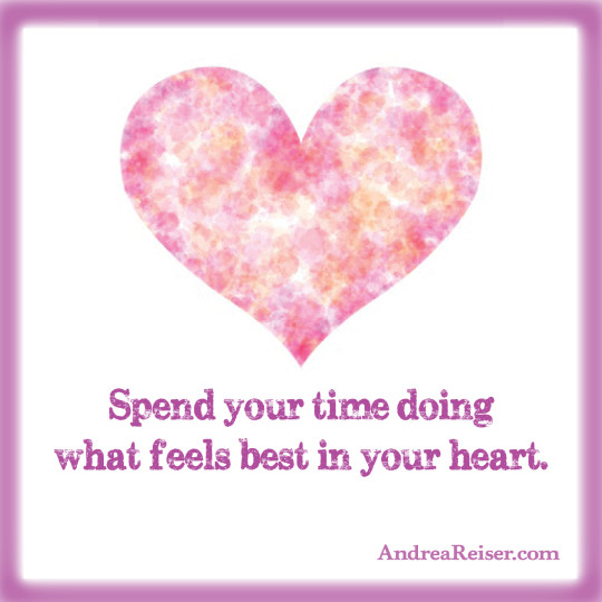Spend your time doing what feels best in your heart