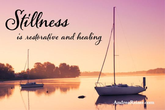 Stillness is restorative and healing