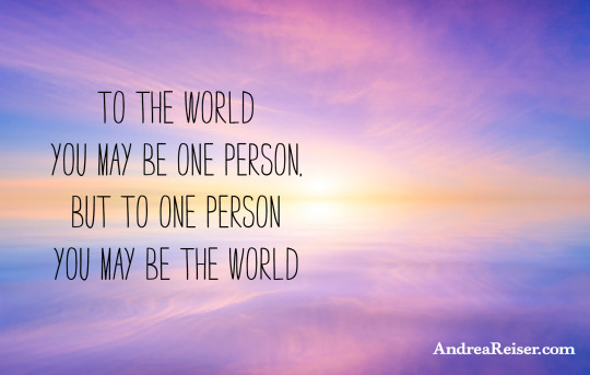 To the world you may be one person...