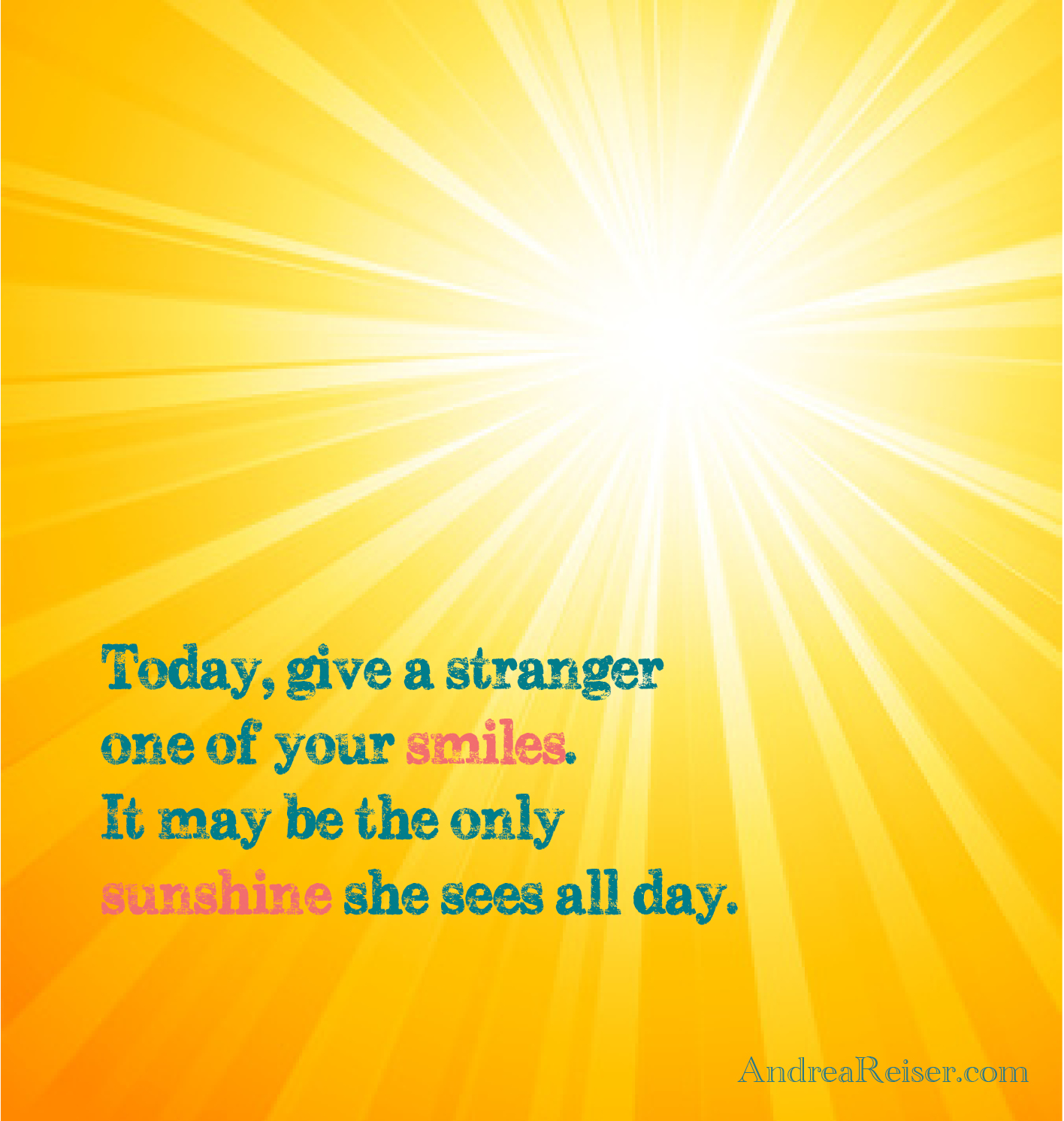 Give a Stranger One Of Your Smiles - Andrea Reiser Andrea ...