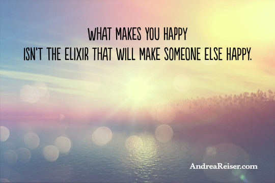 What makes you happy isn't the elixir that will make someone else happy