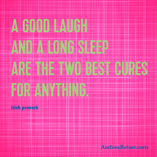 A good laugh and a long sleep are the 2 best cures for anything