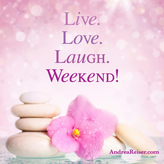 Weekend Live. Love. Laugh. Weekend! - Andrea Reiser Andrea ...