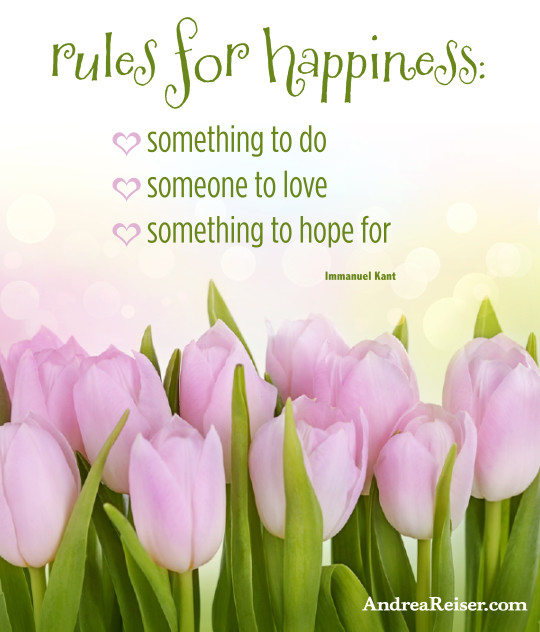 Rules for happiness - something to do, someone to love, something to hope for