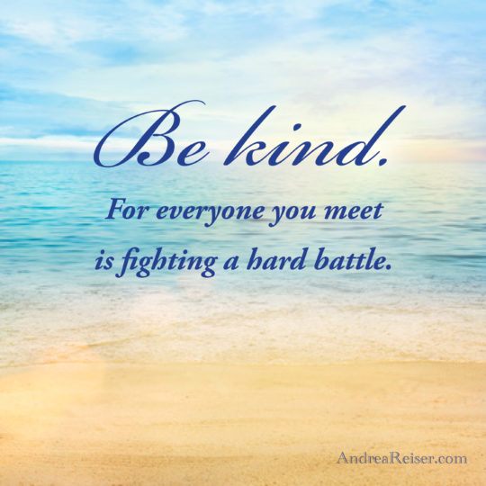 Be Kind For Everyone You Meet Is Fighting A Hard Battle Andrea