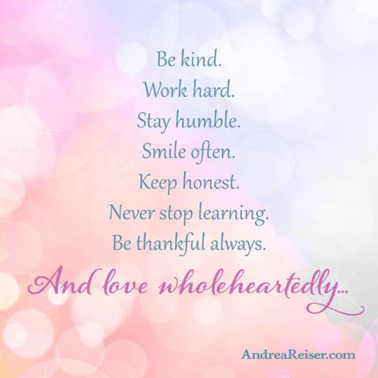 Be Kind Work Hard Stay Humble Smile Often Andrea Reiser