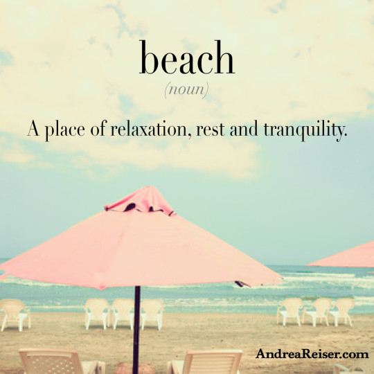 Beach (noun) - a place of relaxation, rest and tranquility