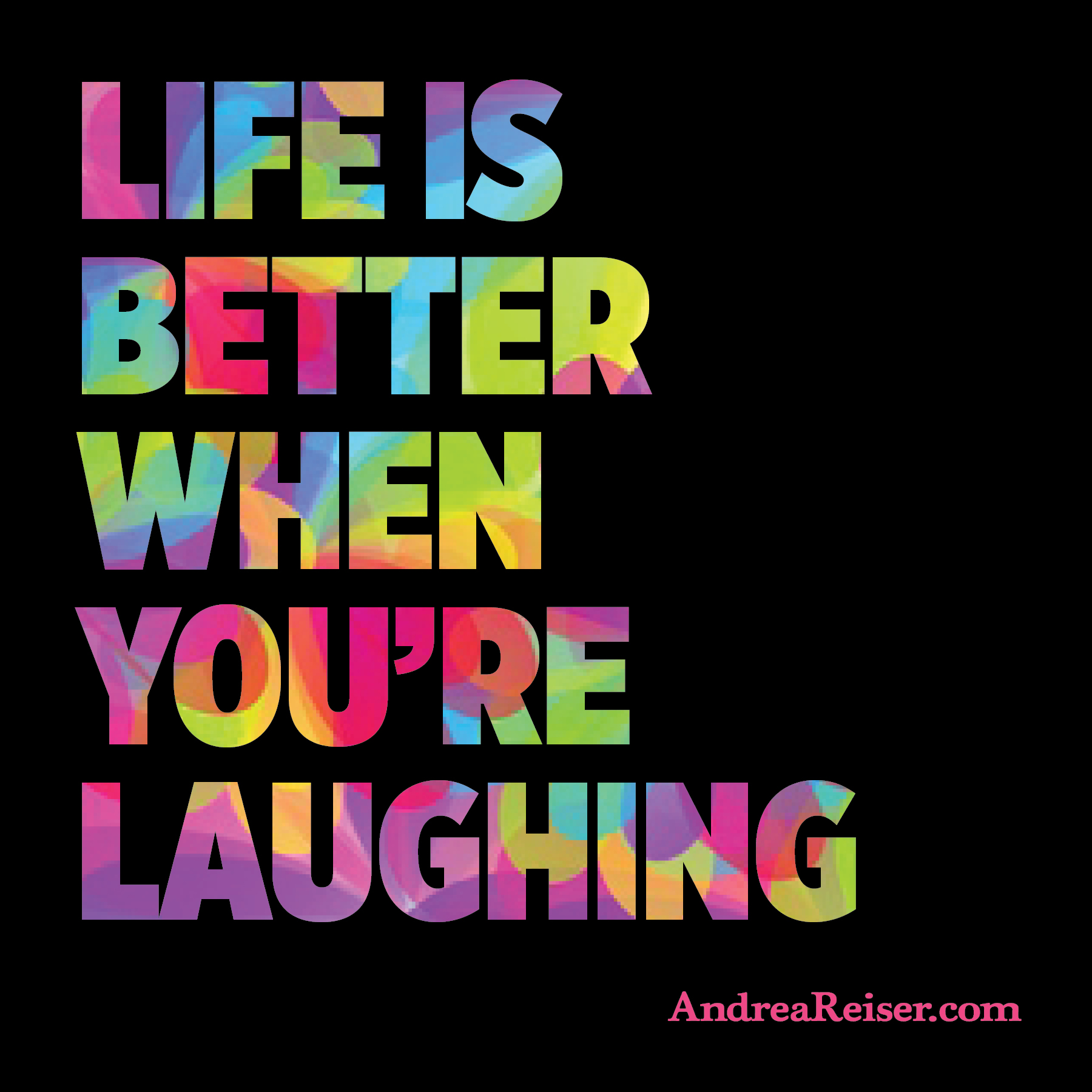 life is better when youre laughing andrea reiser andrea