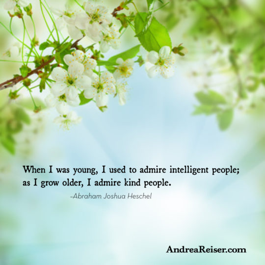 When I was young, I used to admire intelligent people; as I grow older, I admire kind people