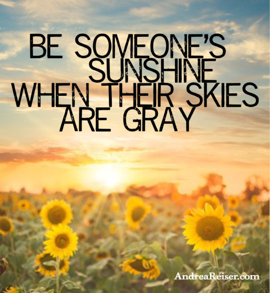 Be someone's sunshine when their skies are gray