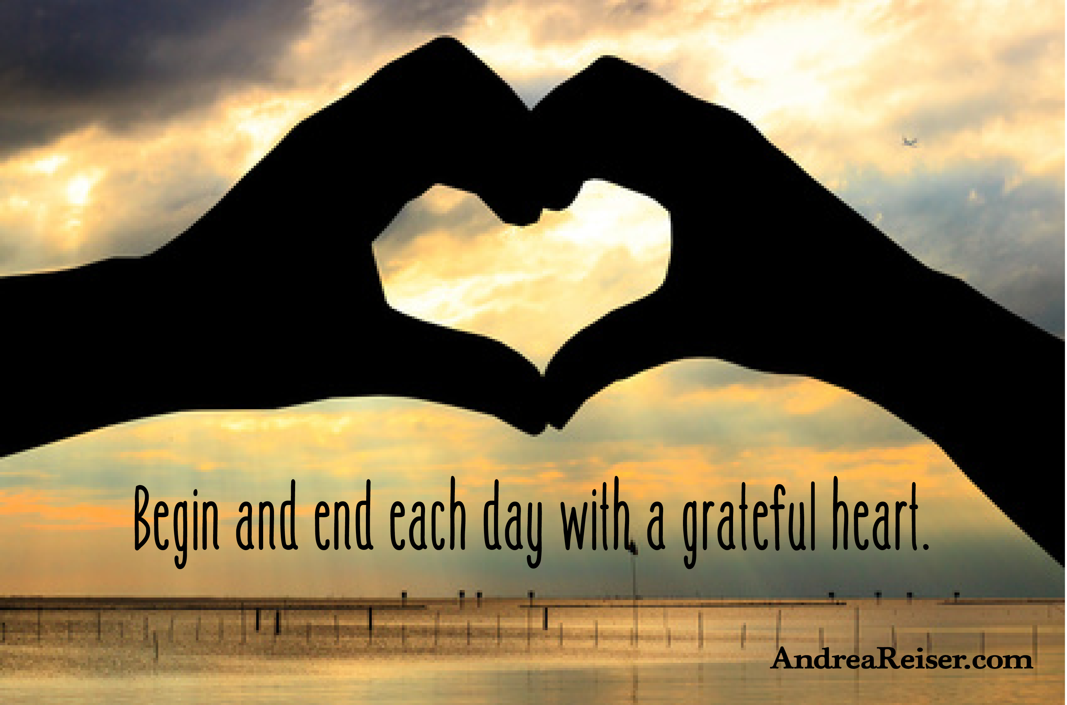 Begin And End Each Day With A Grateful Heart Andrea Reiser Andrea