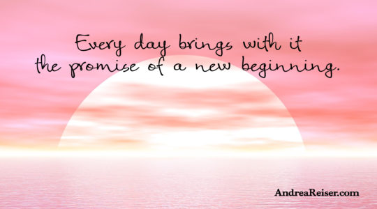 Every day brings with it the promise of a new beginning