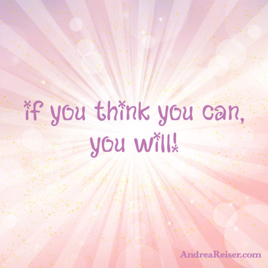 If you think you can, you will!