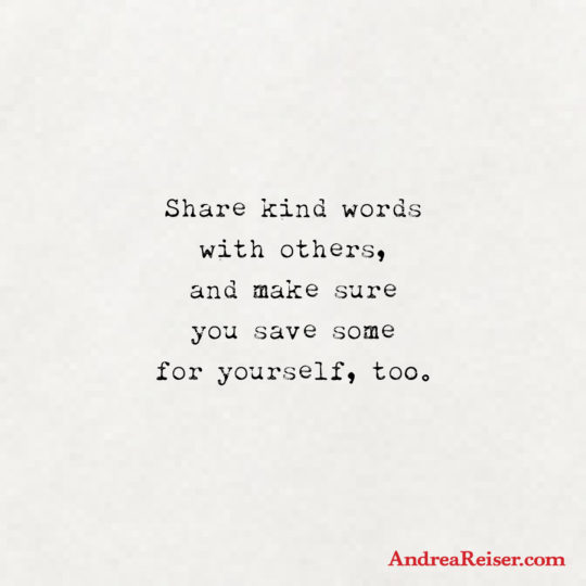 Share kind words with others, and make sure you save some for yourself too (white paper with type)