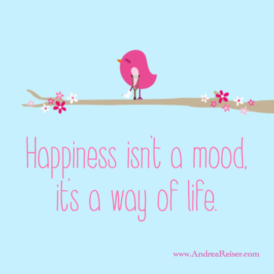 happiness-isnt-a-mood-its-a-way-of-life