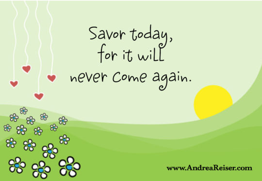 savor-today-for-it-will-never-come-again
