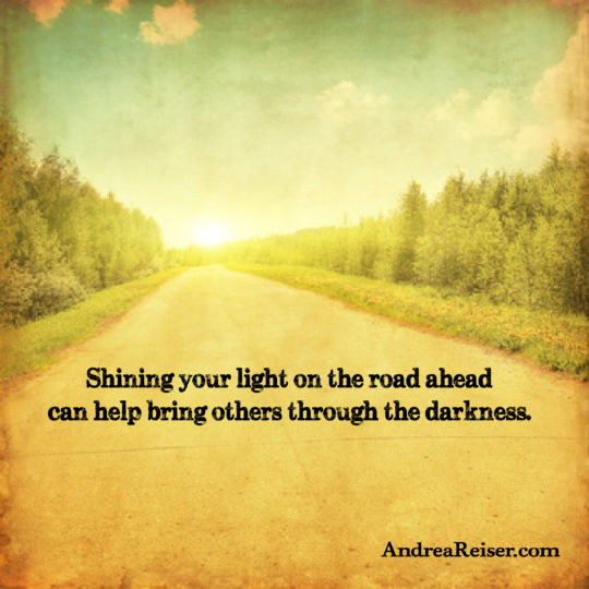 Shining Your Light On The Road Ahead Can Help Bring Others Through
